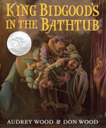 King Bidgood's in the Bathtub - Audrey Wood