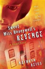 Sweet Miss Honeywell's Revenge : A Ghost Story - Kathryn Reiss