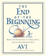 The End of the Beginning : Being the Adventures of a Small Snail (and an Even Smaller Ant) - Avi