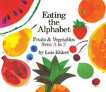 Eating the Alphabet : Fruits & Vegetables from A to Z Lap-Sized Board Book - EHLERT LOIS