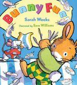 Bunny Fun - Sarah Weeks