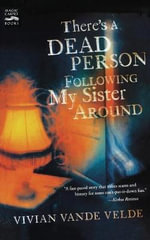 There's a Dead Person Following My Sister Around : And Other Stories - Vivian Vande Velde