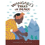 Wangari's Trees of Peace : A True Story from Africa - Jeanette Winter