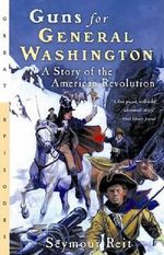 Guns for General Washington : A Story of the American Revolution - Seymour Reit