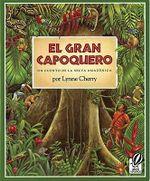 El Gran Capoquero : Un Cuento de La Selva Amazonica :  Un Cuento de La Selva Amazonica - Lynne Cherry