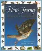 Flute's Journey : The Life of a Wood Thrush - Lynne Cherry