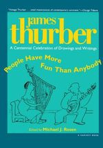 People Have More Fun Than Anybody : A Centennial Celebration of Drawings and Writings by James Thurber - James Thurber