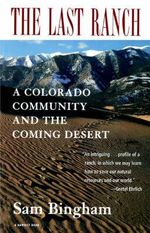 The Last Ranch : A Colorado Community and the Coming Desert - Sam Bingham