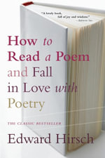 How to Read a Poem  :  And Fall in Love with Poetry - Edward Hirsch