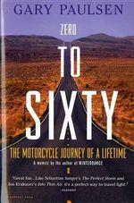 Zero to Sixty : the Motorcycle Journey of a Lifetime - Gary Paulsen