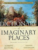 The Dictionary of Imaginary Places : The Newly Updated and Expanded Classic - Alberto Manguel
