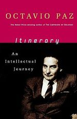 Itinerary : An Intellectual Journey - Octavio Paz