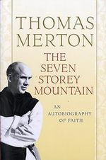 The Seven Storey Mountain : An Autobiography of Faith - Thomas Merton