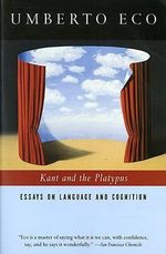 Kant and the Platypus : Essays on Language and Cognition - Umberto Eco