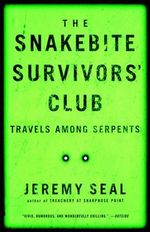 The Snakebite Survivors' Club :  Travels Among Serpents - Jeremy Seal