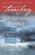 Treachery at Sharpnose Point : Unraveling the Mystery of the Caledonia's Final Voyage - Jeremy Seal