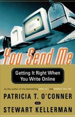 You Send Me : Getting It Right When You Write Online - Patricia T O'Conner
