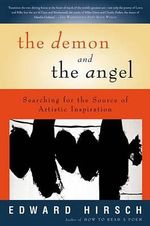 The Demon and the Angel : Searching for the Source of Artistic Inspiration - Edward Hirsch