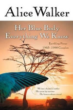 Her Blue Body Everything We Know : Earthling Poems 1965-1990 Complete - Alice Walker