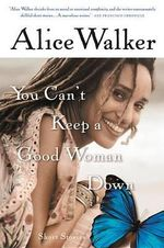 You Can't Keep a Good Woman Down - Alice Walker