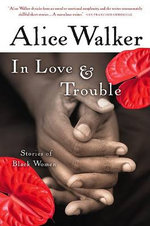 In Love & Trouble : Stories of Black Women - Alice Walker