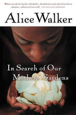 In Search of Our Mothers' Gardens : Womanist Prose - Alice Walker
