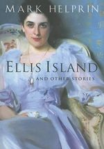 Ellis Island : And Other Stories - Mark Helprin