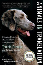 Animals in Translation : Using the Mysteries of Autism to Decode Animal Behavior - Temple Grandin