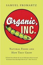 Organic, Inc. : Natural Foods and How They Grew - Samuel Fromartz