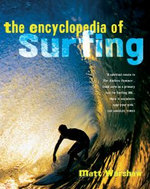 The Encyclopedia of Surfing : The Rise, Fall, and Mysterious Disappearance of Su... - Matt Warshaw