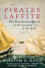 The Pirates Laffite : The Treacherous World of the Corsairs of the Gulf - William Davis