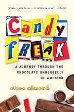 Candyfreak : A Journey Through the Chocolate Underbelly of America - Steve Almond
