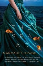 The Sea Lady : A Late Romance - Margaret Drabble