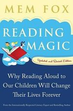 Reading Magic : Why Reading Aloud to Our Children Will Change Their Lives Forever - Mem Fox