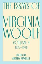 Essays of Virginia Woolf, Vol. 4, 1925-1928 : 1925 - 1928 - V Woolf