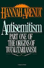 Antisemitism : Part One of the Origins of Totalitarianism - Hannah Arendt