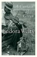 A Curtain of Green : And Other Stories - Eudora Welty
