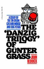 Danzig Trilogy of Gunter Grass :  A Study of the Tin Drum, Cat and Mouse and Dog Years - John Reddick