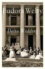 Delta Wedding : A Novel - Eudora Welty