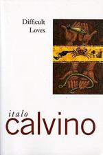 Difficult Loves : Helen and Kurt Wolff Bk. - Italo Calvino