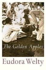 The Golden Apples : Harvest Book - Eudora Welty