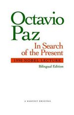 In Search of the Present :  1990 Nobel Lecture - Octavio Paz