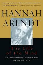 The Life of the Mind :  One/Thinking, Two/Willing - Hannah Arendt