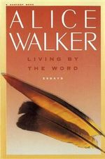 Living by the Word : Selected Writings 1973-1987 - Alice Walker