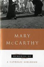 Memories of a Catholic Girlhood : A Harvest/Hbj Book - Mary McCarthy