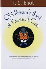Old Possum's Book of Practical Cats - Professor T S Eliot
