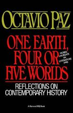 One Earth, Four or Five Worlds : Reflections on Contemporary History - Octavio Paz