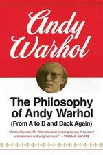 The Philosophy of Andy Warhol : (From A to B and Back Again) - Andy Warhol