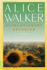 Revolutionary Petunias & Other Poems - Alice Walker
