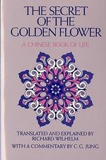Secret of the Golden Flower : A Chinese Book of Life - Tung-Pin Lu